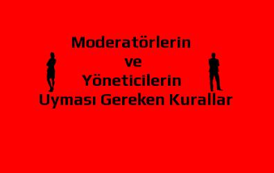Moderatörlerin ve Yöneticilerin Uyması Gereken Kurallar